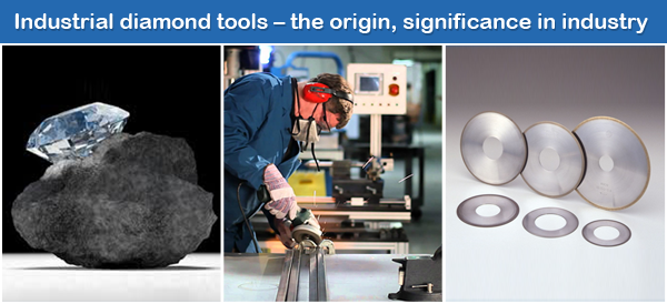 Industrial diamond tools - the origin_ significance in industry